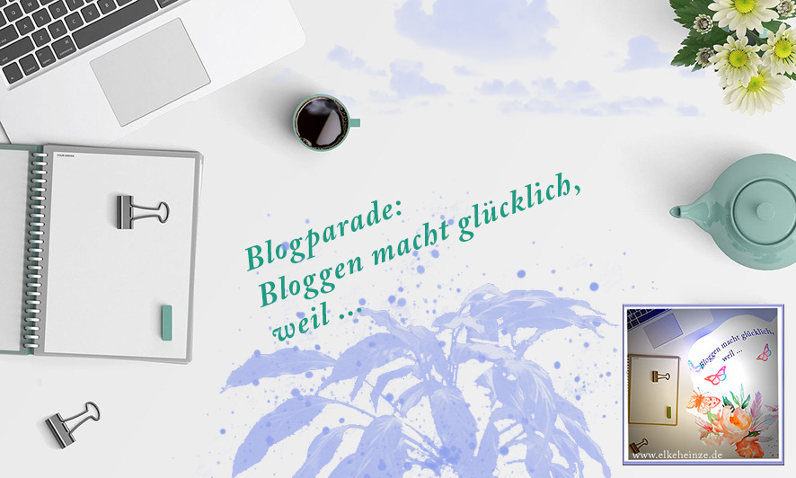 Blogparade: Warum (mich) Bloggen glücklich macht